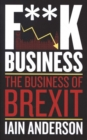 F**k Business : The Business of Brexit - Book