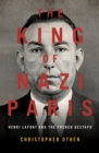 The King of Nazi Paris : Henri Lafont and the Gangsters of the French Gestapo - Book