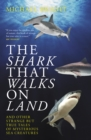 The Shark That Walks On Land : and Other Strange But True Tales of Mysterious Sea Creatures - eBook