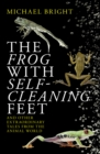The Frog with Self-Cleaning Feet : and Other True Extraordinary Tales from the Animal World - eBook