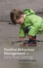 Positive Behaviour Management in Early Years Settings : An Essential Guide - Book