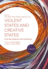 Violent States and Creative States (2 Volume Set) : From the Global to the Individual - Book