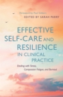 Effective Self-Care and Resilience in Clinical Practice : Dealing with Stress, Compassion Fatigue and Burnout - Book