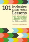 101 Inclusive and SEN Maths Lessons : Fun Activities and Lesson Plans for Children Aged 3 - 11 - Book