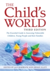 The Child's World, Third Edition : The Essential Guide to Assessing Vulnerable Children, Young People and Their Families - Book