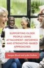 Supporting Older People Using Attachment-Informed and Strengths-Based Approaches - Book