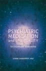 Psychiatric Medication and Spirituality : An Unforeseen Relationship - Book