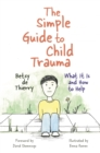 The Simple Guide to Child Trauma : What it is and How to Help - Book