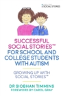 Successful Social Stories (TM) for School and College Students with Autism : Growing Up with Social Stories (TM) - Book