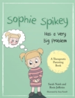 Sophie Spikey Has a Very Big Problem : A Story About Refusing Help and Needing to be in Control - Book