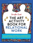 The Art Activity Book for Relational Work : 100 Illustrated Therapeutic Worksheets to Use with Individuals, Couples and Families - Book
