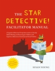 The STAR Detective Facilitator Manual : A Cognitive Behavioral Group Intervention to Develop Skilled Thinking and Reasoning for Children with Cognitive, Behavioral, Emotional and Social Problems - Book