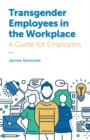 Transgender Employees in the Workplace : A Guide for Employers - Book