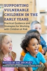 Supporting Vulnerable Children in the Early Years : Practical Guidance and Strategies for Working with Children at Risk - Book