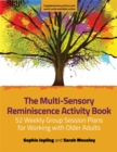 The Multi-Sensory Reminiscence Activity Book : 52 Weekly Group Session Plans for Working with Older Adults - Book