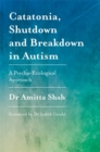 Catatonia, Shutdown and Breakdown in Autism : A Psycho-Ecological Approach - Book