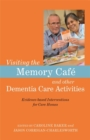 Visiting the Memory Cafe and other Dementia Care Activities : Evidence-Based Interventions for Care Homes - Book