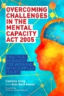 Overcoming Challenges in the Mental Capacity Act 2005 : Practical Guidance for Working with Complex Issues - Book