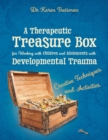 A Therapeutic Treasure Box for Working with Children and Adolescents with Developmental Trauma : Creative Techniques and Activities - Book