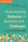 Understanding Behaviour in Dementia that Challenges, Second Edition : A Guide to Assessment and Treatment - Book