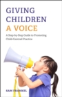 Giving Children a Voice : A Step-by-Step Guide to Promoting Child-Centred Practice - Book