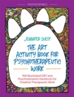 The Art Activity Book for Psychotherapeutic Work : 100 Illustrated CBT and Psychodynamic Handouts for Creative Therapeutic Work - Book