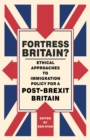 Fortress Britain? : Ethical Approaches to Immigration Policy for a Post-Brexit Britain - Book