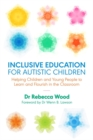 Inclusive Education for Autistic Children : Helping Children and Young People to Learn and Flourish in the Classroom - Book