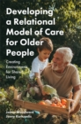 Developing a Relational Model of Care for Older People : Creating Environments for Shared Living - Book