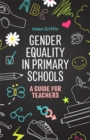 Gender Equality in Primary Schools : A Guide for Teachers - Book