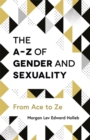 The A-Z of Gender and Sexuality : From Ace to Ze - Book