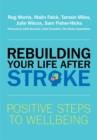 Rebuilding Your Life after Stroke : Positive Steps to Wellbeing - Book