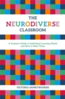 The Neurodiverse Classroom : A Teacher's Guide to Individual Learning Needs and How to Meet Them - Book