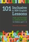 101 Inclusive and SEN English Lessons : Fun Activities and Lesson Plans for Children Aged 3 - 11 - Book