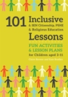 101 Inclusive and SEN Citizenship, PSHE and Religious Education Lessons : Fun Activities and Lesson Plans for Children Aged 3 - 11 - Book