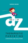 The A-Z of Therapeutic Parenting : Strategies and Solutions - Book