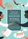 Crafting Meaningful Wedding Rituals : A Practical Guide - Book