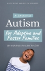 An Introduction to Autism for Adoptive and Foster Families : How to Understand and Help Your Child - Book