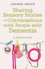 Sharing Sensory Stories and Conversations with People with Dementia : A Practical Guide - Book