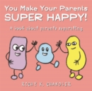 You Make Your Parents Super Happy! : A book about parents separating - Book