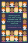 Working with Girls and Young Women with an Autism Spectrum Condition : A Practical Guide for Clinicians - Book