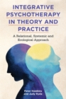 Integrative Psychotherapy in Theory and Practice : A Relational, Systemic and Ecological Approach - Book