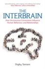 The Interbrain : How Unconscious Connections Influence Human Behaviour and Relationships - Book