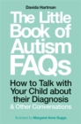 The Little Book of Autism FAQs : How to Talk with Your Child About Their Diagnosis and Other Conversations - Book