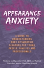 Appearance Anxiety : A Guide to Understanding Body Dysmorphic Disorder for Young People, Families and Professionals - Book
