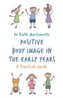 Positive Body Image in the Early Years : A Practical Guide - Book