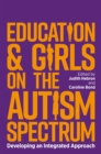 Education and Girls on the Autism Spectrum : Developing an Integrated Approach - Book