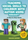 Teaching Social Skills to Children with Autism Using Minecraft (R) : A Step by Step Guide - Book