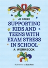 Supporting Kids and Teens with Exam Stress in School : A Workbook - Book