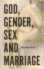 God, Gender, Sex and Marriage - Book